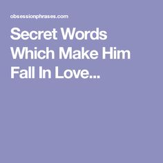 Secret Words Which Make Him Fall In Love...