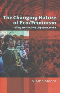 New Book: The Changing Nature of Eco/feminism : Telling Stories from Clayoquot Sound / Niamh Moore, 2013.