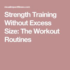 Strength Training Without Excess Size: The Workout Routines