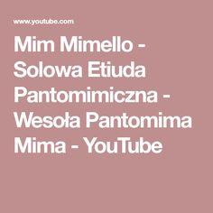 Mim Mimello - Solowa Etiuda Pantomimiczna - Wesoła Pantomima Mima - YouTube Youtube, Pantomime, Youtubers, Youtube Movies