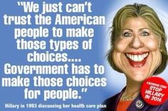 and this is who you want for President??? We are capable of making our own choices.. in hillarycare- if you did not pay your healthcare fees, she would garnish your wages. this could easily happen, if we hire this female to occupy OUR White House