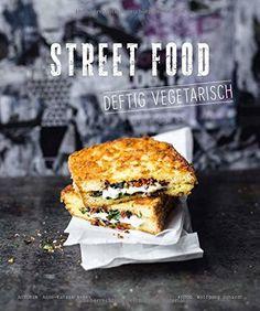 Street Food - Deftig vegetarisch von Anne-Katrin Weber