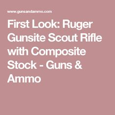 First Look: Ruger Gunsite Scout Rifle with Composite Stock - Guns & Ammo