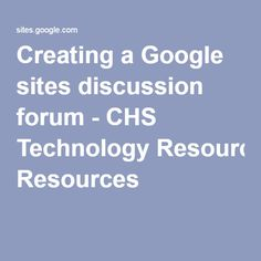 Creating a Google sites discussion forum - CHS Technology Resources