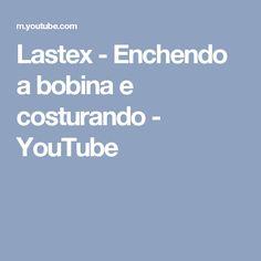 Lastex - Enchendo a bobina e costurando - YouTube