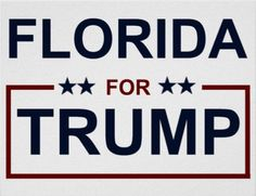 Come on Florida - America needs YOU to vote Trump!! Your vote for Trump is a vote Against Hillary, the status quo and Washington  Corruption!
