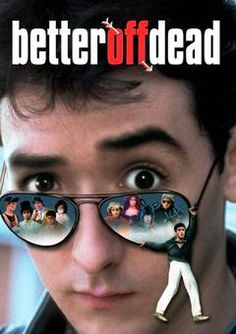 Better Off Dead...great movie!