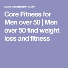 Core Fitness for Men over 50 | Men over 50 find weight loss and fitness