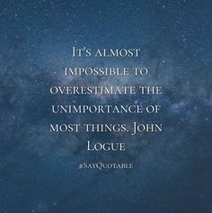 Quotes about It's almost impossible to overestimate the unimportance of most things. John Logue with images background, share as cover photos, profile pictures on WhatsApp, Facebook and Instagram or HD wallpaper - Best quotes