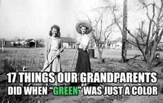 "17 Things Our Grandparents Did When ""Green"" Was Just A Color"