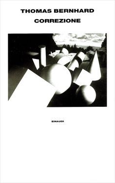 Thomas Bernhard, (1975), Correzione, translation by Giovanna Agabio, Einaudi, Torino, 1995. Cover: Herbert Bayer, Metamorphosis, 1936 Herbert Bayer, Torino, Cover, Movie Posters, Film Poster, Billboard, Film Posters