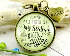 "All I Need is My Sister and Iced Coffee Vintage Style Pendant Necklace Sister Charm 1.20"" Round Glass Gift for Her Birthday Coffee Lover"