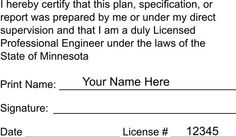 """The #Minnesota #Engineer #Plan #Stamp has a specified set-up that is fully guaranteed to meet state requirements set forth by the state board: """"I hereby certify that this plan, specification, or report was prepared by me or under my direct supervision and that I am a duly Licensed Professional Engineer under the laws of the State of Minnesota"""".  Offered in regular rubber and #pre-inked stamp styles."""