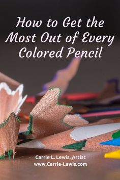 How to Get the Most Out of Every Colored Pencil