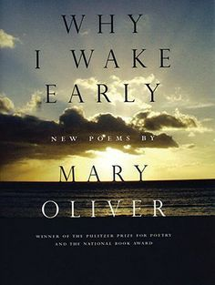 Why I Wake Early: New Poems by Mary Oliver
