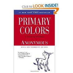 Primary Colors: A Novel of Politics  by Anonymous Forward by Joe Klein