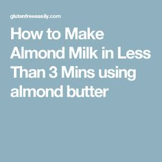 How to Make Almond Milk in Less Than 3 Mins using almond butter