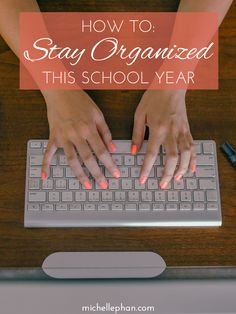 How to Stay Organized | MichellePhan.com
