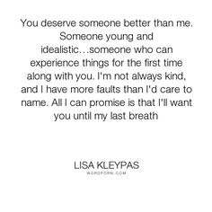 "Lisa Kleypas - ""You deserve someone better than me. Someone young and idealistic�someone who can..."". romance, want, logan-scott, love"
