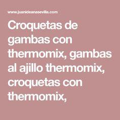 Croquetas de gambas con thermomix, gambas al ajillo thermomix, croquetas con thermomix,