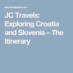 JC Travels: Exploring Croatia and Slovenia – The Itinerary