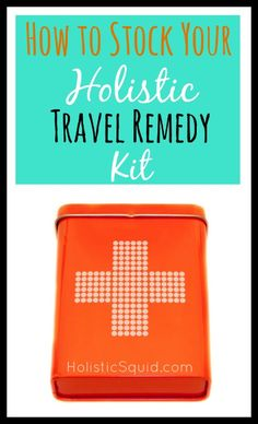How to Stock Your Holistic Travel Remedy Kit - Holistic Squid