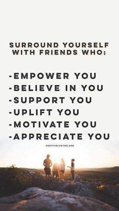 Surround yourself with friends who: Empower You Believe in You Support You Uplift You Motivate You Appreciate You Do you have a side hustle that works for you? How To Appreciate Someone, Appreciate You Quotes, Surround Yourself Quotes, Be Yourself Quotes, New Quotes, Life Quotes, Inspirational Quotes, Motivational Quotes, Positive Mindset