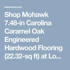 Shop Mohawk 7.48-in Carolina Caramel Oak Engineered Hardwood Flooring (22.32-sq ft) at Lowes.com Engineered Hardwood Flooring, Hardwood Floors, Natural Flooring, Aging Wood, Timeless Design, Lowes, Caramel, Engineering, Traditional