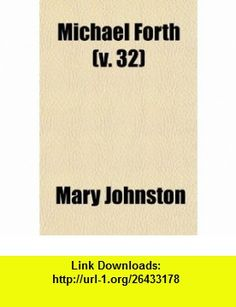 Michael Forth (v. 32) (9781150080944) Mary Johnston , ISBN-10: 1150080949  , ISBN-13: 978-1150080944 ,  , tutorials , pdf , ebook , torrent , downloads , rapidshare , filesonic , hotfile , megaupload , fileserve