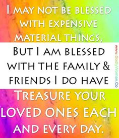 We are blessed with family and friends! Rather few or many.