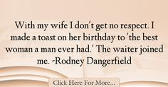 Rodney Dangerfield Quotes About Birthday - 7176