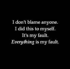 My fault you left. My fault it hurts so bad. Always my fault. Sad Quotes, Love Quotes, Inspirational Quotes, People Quotes, Self Hate Quotes, Bipolar Quotes, Hurt Quotes, Quotes On Anxiety, It Hurts Quotes