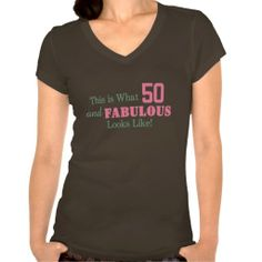 THIS is what 50 and FABULOUS Looks Like! T-shirts