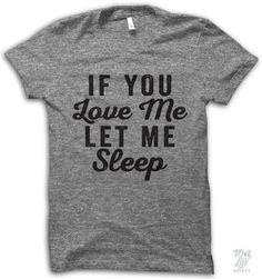 If you love me let me sleep! Digitally printed on an athletic tri-blend t-shirt. You'll love it's classic fit and ultra-soft feel. 50% Polyester / 25% Rayon / 25% Cotton. Each shirt is printed to orde