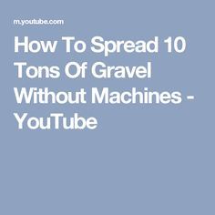 How To Spread 10 Tons Of Gravel Without Machines - YouTube