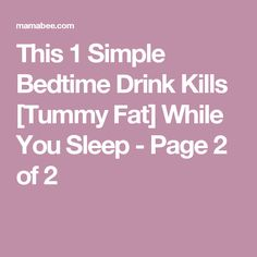 This 1 Simple Bedtime Drink Kills [Tummy Fat] While You Sleep - Page 2 of 2