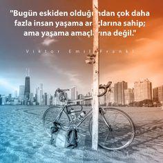 """""""Bugün eskiden olduğundan çok daha fazla insan yaşama araçlarına sahip; ama yaşama amaçlarına değil."""" Viktor Emil Frankl"""