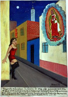 Virgin of Guadalupe, I'm going to thank you because you sent me Emilio, a man, who fell in love with me, knowing that I was a prostitute. I also fell in love with him. He proposed me and took me out of this sad life. I'm verry happy with him. Bless our marriage!  Lupe Chavez Peralvillo, Mexico City December 12, 1970