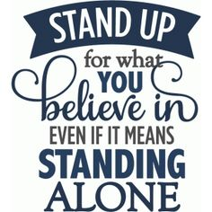 Silhouette Design Store - View Design stand up for what believe in - layered phrase Vinyl Quotes, Sign Quotes, Me Quotes, Motivational Quotes, Inspirational Quotes, Phrase Cute, Silhouette Design, Silhouette Cameo, Family Quotes