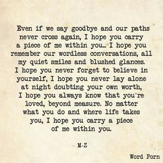 """Even if we say goodbye and our paths never cross again, I hope you carry a piece of me within you."" - M-Z quote via Word Porn Financial Peace, The Words, R M Drake, Piece Of Me, My Guy, Word Porn, Beautiful Words, Beautiful Soul, Relationship Quotes"