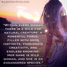 """Within every woman there is a wild and natural creature a powerful force filled…"