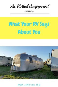 Full-time RVers are all very different. If you live the RV lifestyle, check out this post on what your RV says about you when you go RVing. http://www.lizwilcox.com/rv-says-about-you/