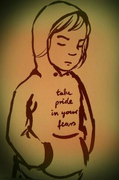 take pride in your fears