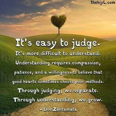 But if one has empathy, compassion, patience, and understanding... wouldn't that make them capable of making wise and fair judgements? Reasoning is a skill that is sadly lacking in some.