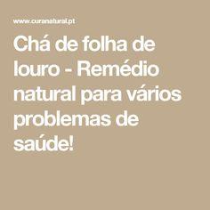 Chá de folha de louro - Remédio natural para vários problemas de saúde!