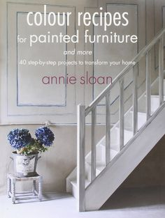 Color Recipes For Painted Furniture And More 40 Step By Projects To Transform Your Home