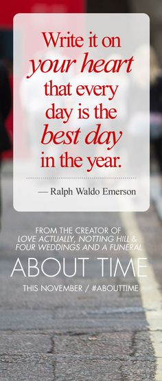 "If you could live one day twice, make today the day you'd pick. ""About Time"""