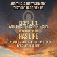 1 John And this is the testimony: that God has given us eternal life, and this life is in His Son. He who has the Son has life; he who does not have the Son of God does not have life. Scriptures, Verses, Bible Verse Pictures, Sword Of The Spirit, John 5, My Jesus, Son Of God, Jesus Saves, Savior