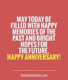 May today be filled with happy memories of the past and bright hopes for the future. Happy Anniversary!