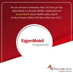 We are proud to announce that AKS Interactive has got the opportunity to develop Mobile Application for ExxonMobil. Exxon Mobil ranks fourth in the #FortuneGlobal 500 list of the year 2017.